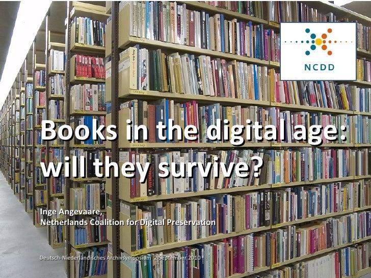Deutsch-Niederländisches Archivsymposium  2 September 2010 Books in the digital age: will they survive? Inge Angevaare, Ne...