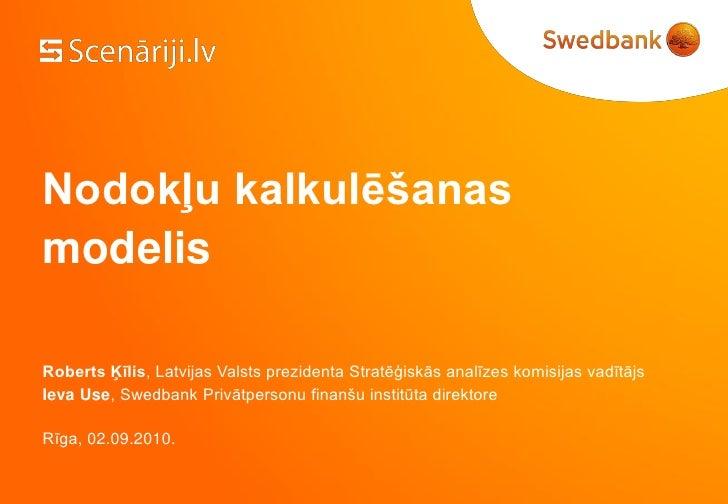 Nodokļu kalkulēšanas modelis  Roberts Ķīlis, Latvijas Valsts prezidenta Stratēģiskās analīzes komisijas vadītājs Ieva Use,...