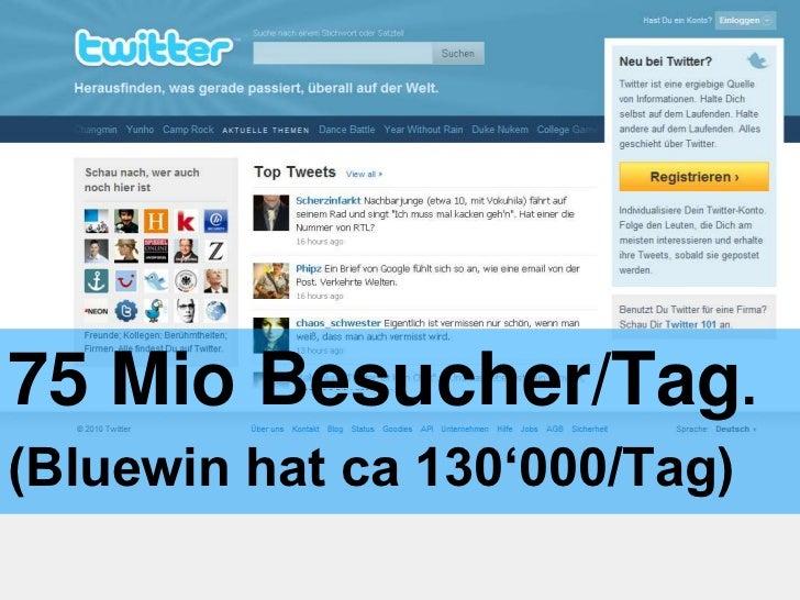 75 Mio Besucher/Tag.<br />(Bluewin hat ca 130'000/Tag)<br />