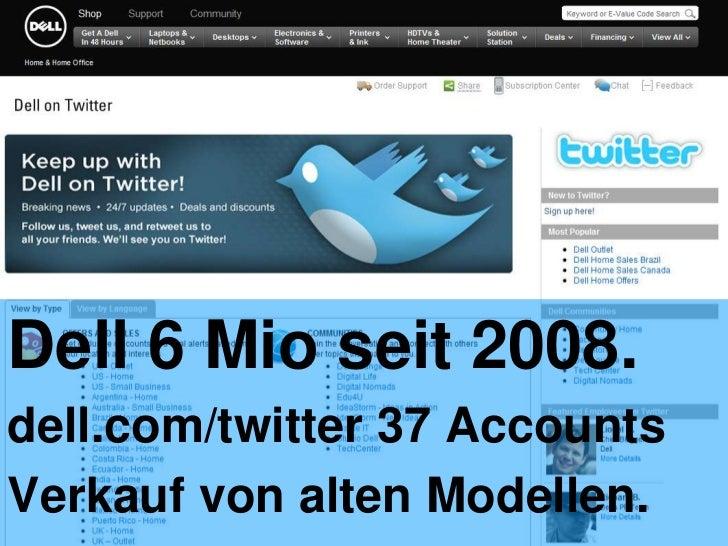 Dell 6 Mio seit 2008.<br />dell.com/twitter 37 Accounts<br />Verkauf von alten Modellen.<br />