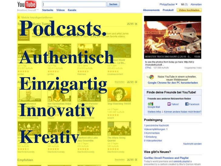 Podcasts.<br />Authentisch<br />Einzigartig<br />Innovativ<br />Kreativ<br />Youtube.<br />