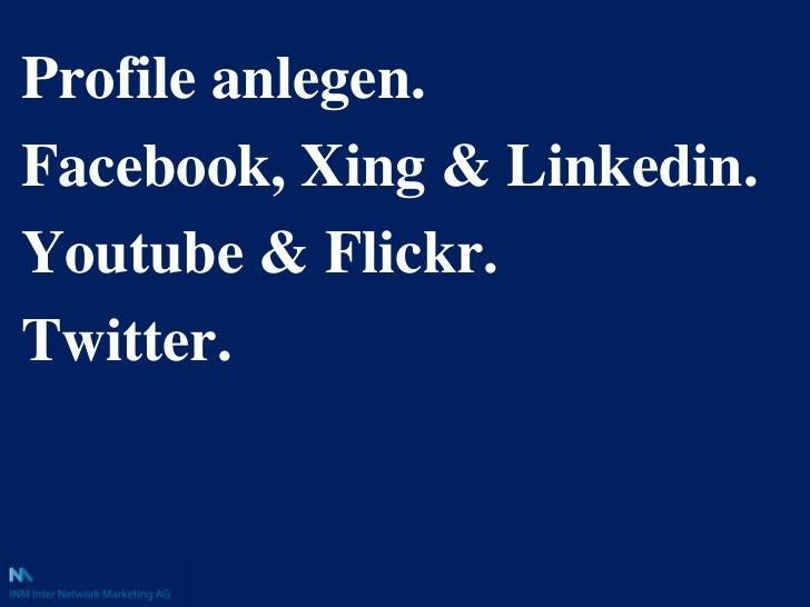 Profile anlegen.<br />Facebook, Xing & Linkedin.<br />Youtube & Flickr.<br />Twitter.<br />