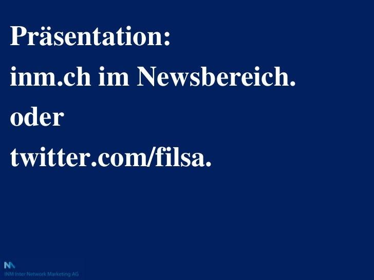 Präsentation:<br />inm.ch im Newsbereich.<br />oder<br />twitter.com/filsa.<br />
