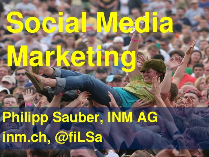 Social Media Marketing<br />Philipp Sauber, INM AG<br />inm.ch, @fiLSa<br />