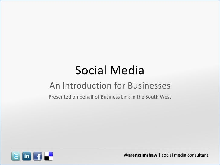 Social Media<br />An Introduction for Businesses<br />Presented on behalf of Business Link in the South West<br />