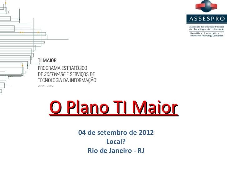 O Plano TI Maior   04 de setembro de 2012            Local?      Rio de Janeiro - RJ