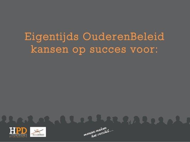 Eigentijds OuderenBeleid kansen op succes voor: