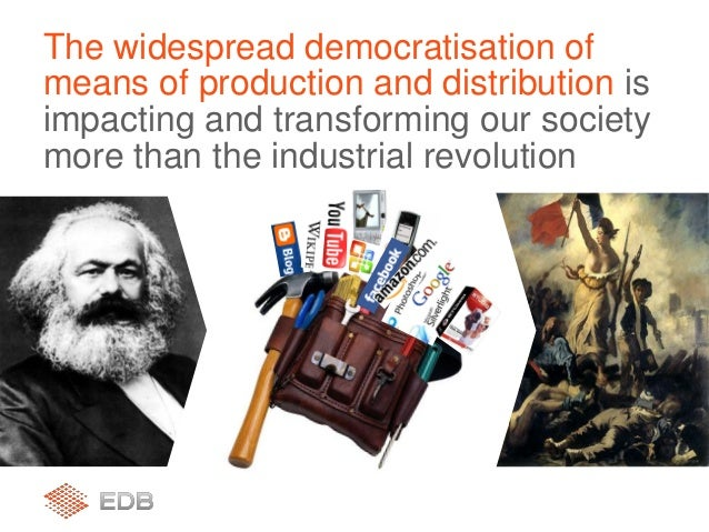 The widespread democratisation of means of production and distribution is impacting and transforming our society more than...
