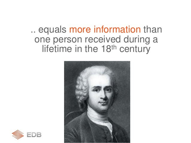 .. equals more information than one person received during a lifetime in the 18th century