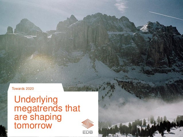 Underlying megatrends that are shaping tomorrow Towards 2020