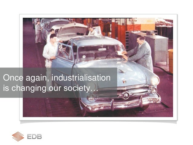 Once again, industrialisation is changing our society…