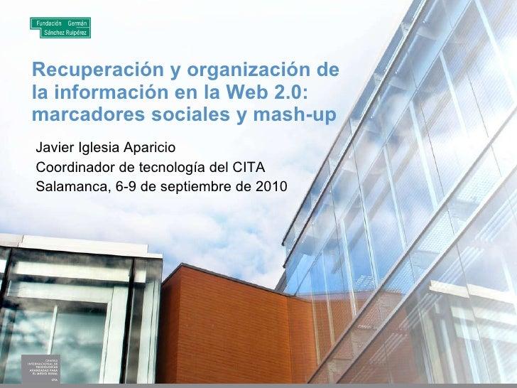 Recuperación y organización de la información en la Web 2.0: RSS, marcadores sociales y mash-up Javier Iglesia Aparicio Co...
