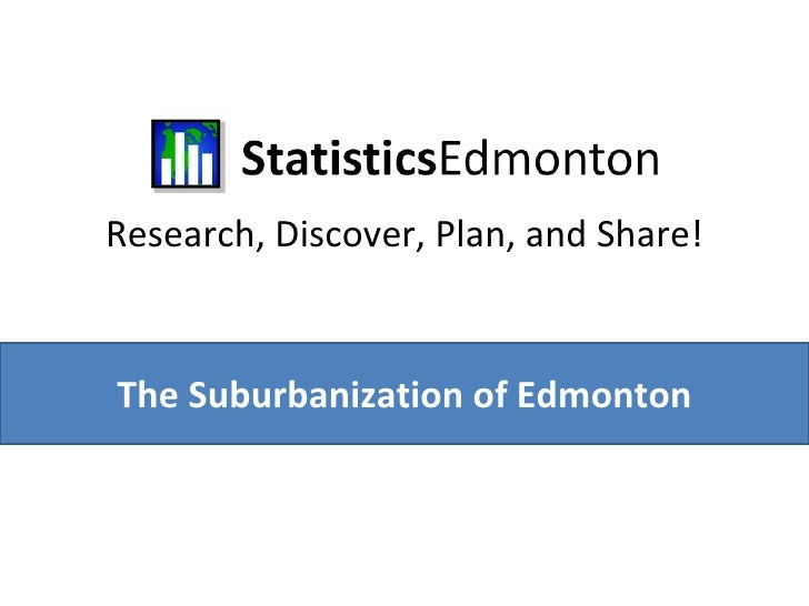 Research, Discover, Plan, and Share! The Suburbanization of Edmonton