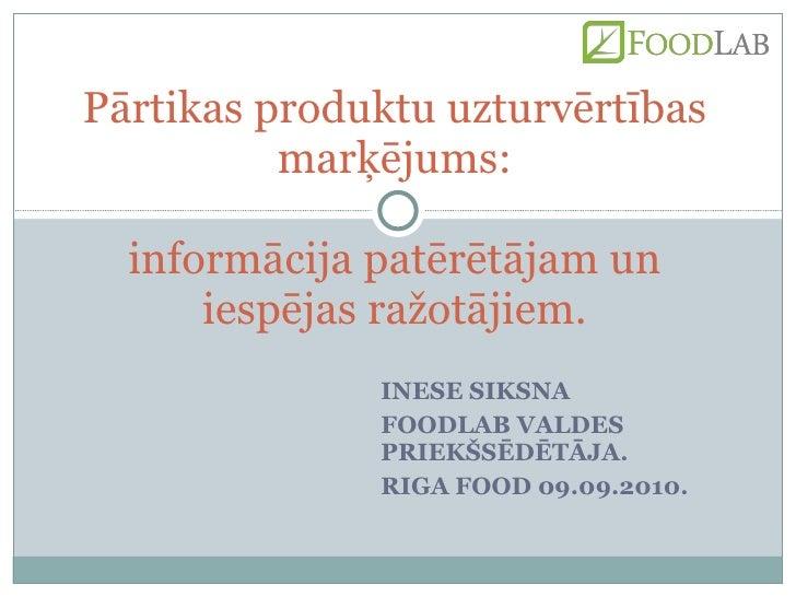 INESE SIKSNA FOODLAB VALDES PRIEKŠSĒDĒTĀJA. RIGA FOOD 09.09.2010. Pārtikas produktu uzturvērtības marķējums: informācija p...
