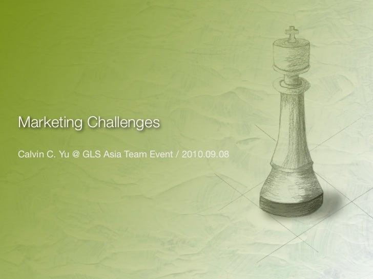 Marketing Challenges Calvin C. Yu @ GLS Asia Team Event / 2010.09.08