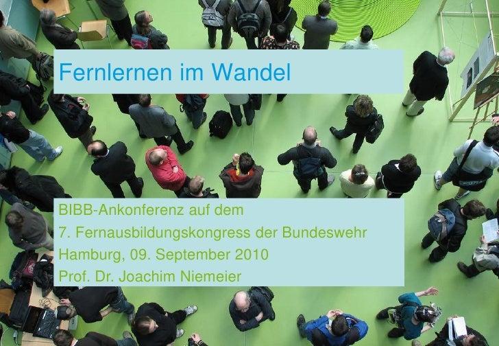 Fernlernen im Wandel     BIBB-Ankonferenz auf dem 7. Fernausbildungskongress der Bundeswehr Hamburg, 09. September 2010 Pr...