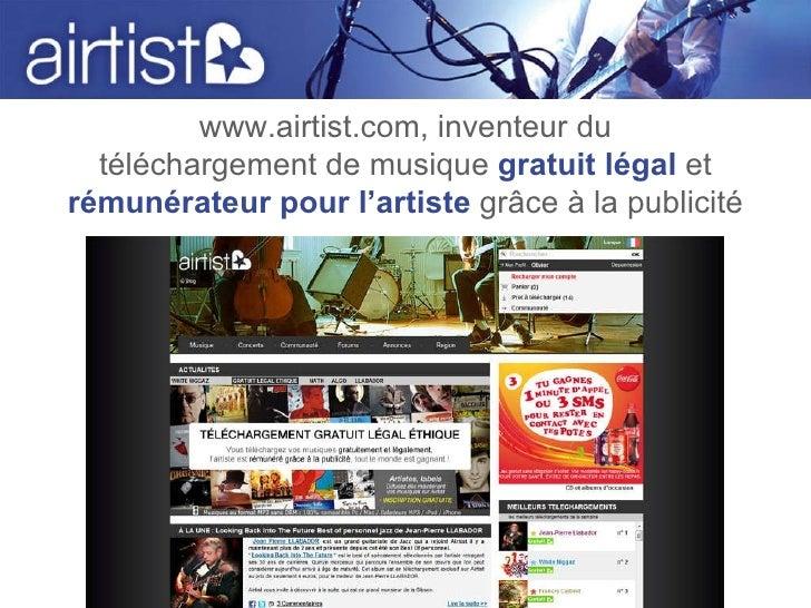 www.airtist.com, inventeur du téléchargement de musique   gratuit légal   et  rémunérateur pour l'artiste   grâce à la pub...
