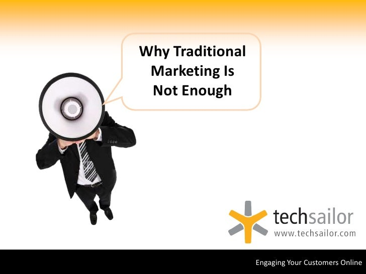 Why Traditional Marketing Is<br />Not Enough<br />Engaging Your Customers Online<br />