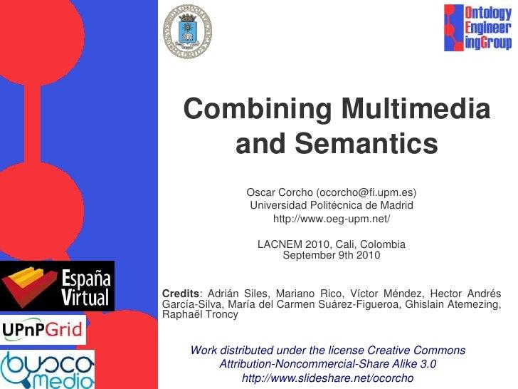 Combining Multimedia and Semantics<br />Oscar Corcho (ocorcho@fi.upm.es)<br />Universidad Politécnica de Madrid<br />http:...