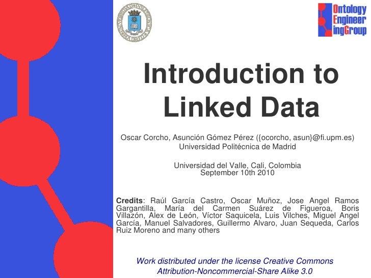 IntroductiontoLinked Data<br />Oscar Corcho, Asunción Gómez Pérez ({ocorcho, asun}@fi.upm.es)<br />Universidad Politécnica...