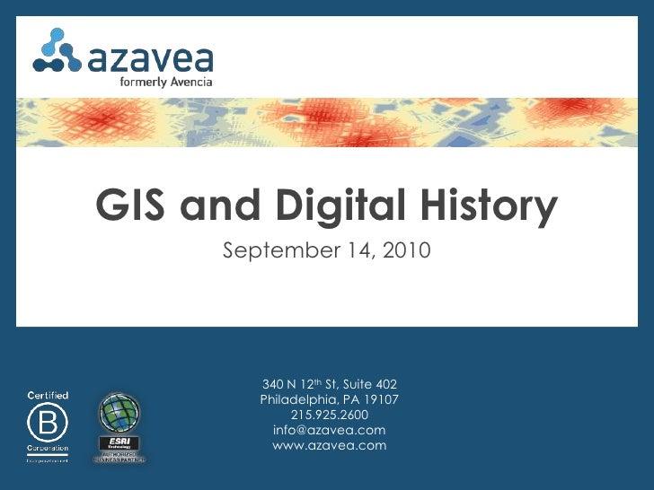GIS and Digital History       September 14, 2010              340 N 12th St, Suite 402          Philadelphia, PA 19107    ...