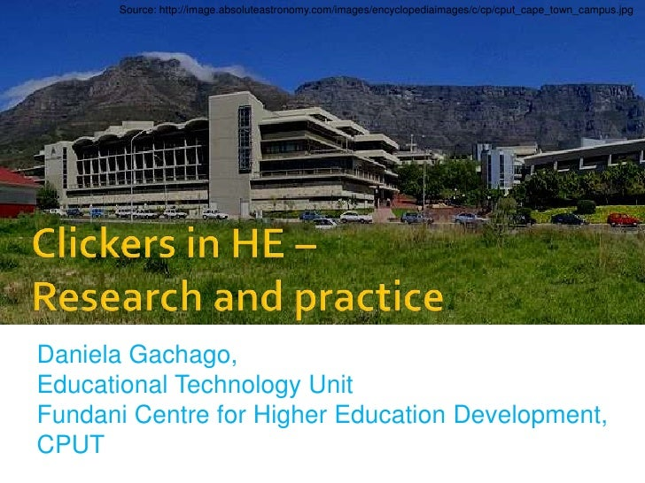 Source: http://image.absoluteastronomy.com/images/encyclopediaimages/c/cp/cput_cape_town_campus.jpg<br />Clickers in HE – ...