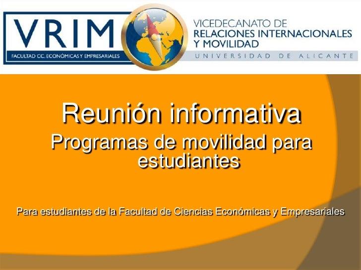 Reunióninformativa<br />Programas de movilidadparaestudiantes<br />Para estudiantes de la Facultad de CienciasEconómicas y...