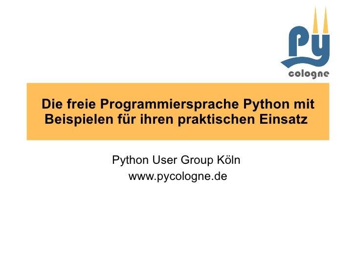 Die freie Programmiersprache Python mit Beispielen für ihren praktischen Einsatz  Python User Group Köln  www.pycologne.de