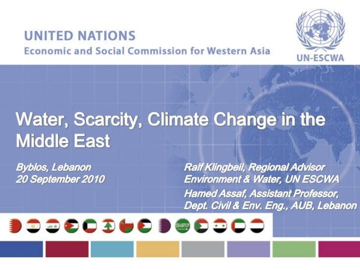 Water, Scarcity, Climate Change in theMiddle EastByblos, Lebanon     Ralf Klingbeil, Regional Advisor20 September 2010   E...
