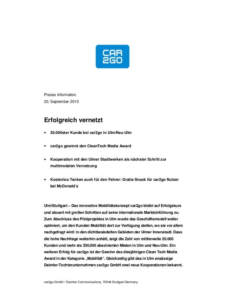 Presse Information20. September 2010Erfolgreich vernetzt•   20.000ster Kunde bei car2go in Ulm/Neu-Ulm•   car2go gewinnt d...