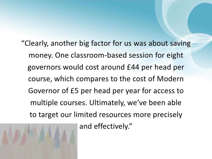 """""""Clearly, another big factor for us was about saving<br />money. One classroom-based session for eight<br />governors woul..."""