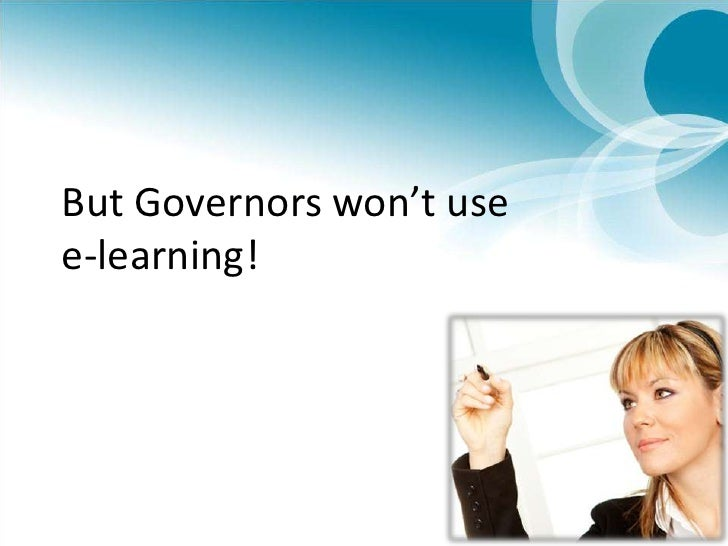 But Governors won't use e-learning!<br />
