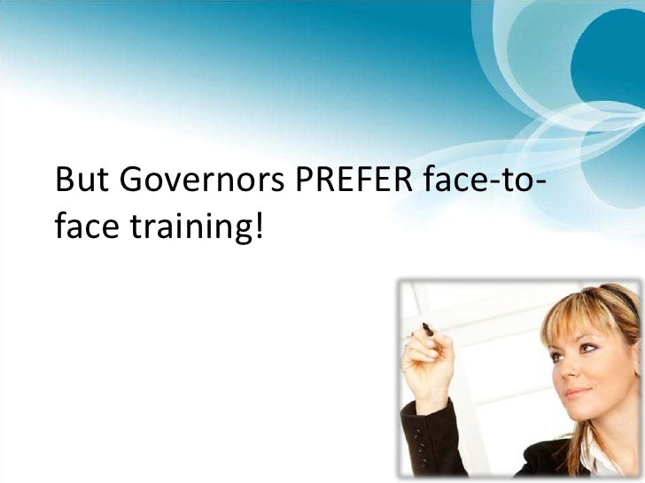 But Governors PREFER face-to-face training!<br />