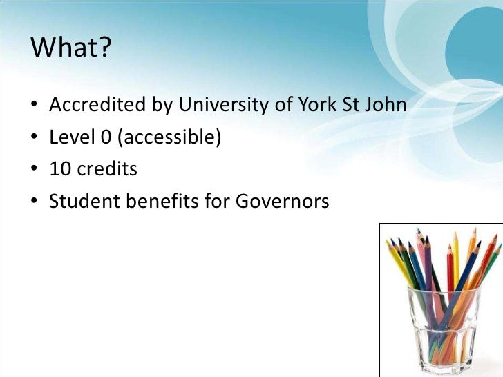 What?<br />Accredited by University of York St John<br />Level 0 (accessible)<br />10 credits<br />Student benefits for Go...