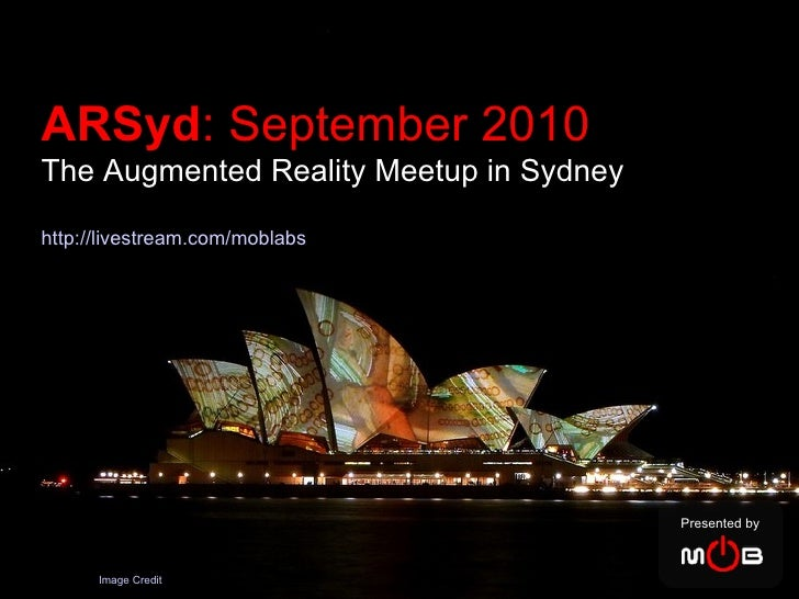 Presented by Image Credit ARSyd : September 2010   The Augmented Reality Meetup in Sydney http://livestream.com/moblabs