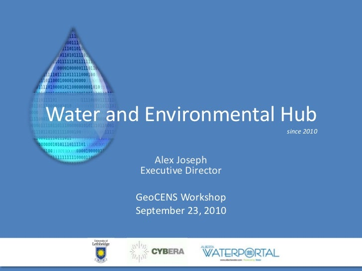 Water and Environmental Hubsince 2010<br />Alex JosephExecutive Director <br />GeoCENS Workshop<br />September 23, 2010<br />