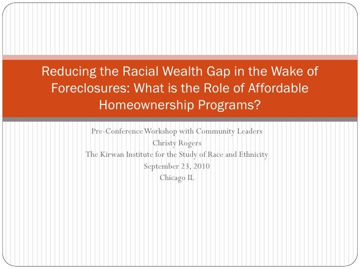 Reducing the Racial Wealth Gap in the Wake of Foreclosures: What is the Role of Affordable         Homeownership Programs?...