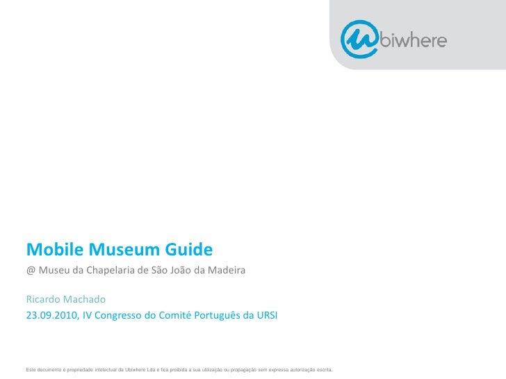 Mobile Museum Guide @ Museu da Chapelaria de São João da Madeira  Ricardo Machado 23.09.2010, IV Congresso do Comité Portu...