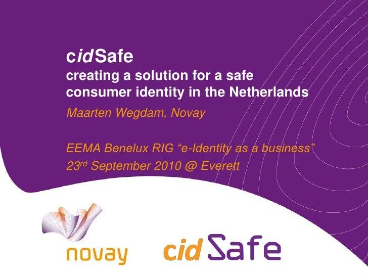 "cid Safe creating a solution for a safe consumer identity in the Netherlands Maarten Wegdam, Novay  EEMA Benelux RIG ""e-Id..."
