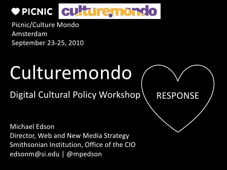 Culturemondo<br />RESPONSE<br />Picnic/Culture Mondo<br />Amsterdam<br />September 23-25, 2010<br />Digital Cultural Polic...