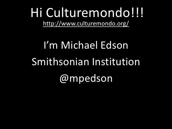 Michael Edson: Culturemondo 2010 Digital Policy Roundtable Roundup Slide 2