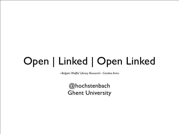 Open | Linked | Open Linked        ~Belgian`Maffia' Library Research~ Caroline Arms                 @hochstenbach          ...