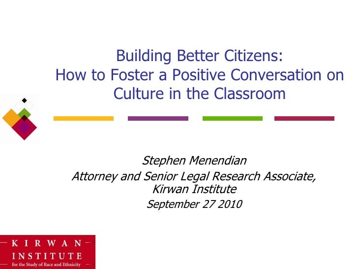 Building Better Citizens:How to Foster a Positive Conversation on       Culture in the Classroom               Stephen Men...