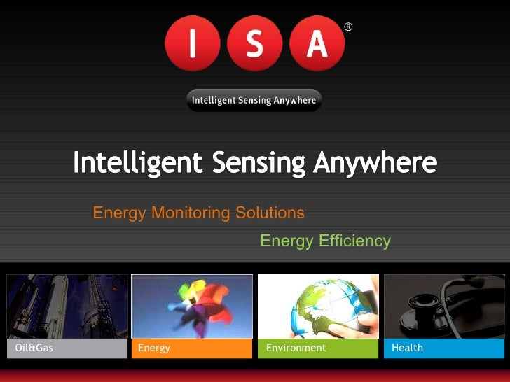 Oil&Gas Energy Environment Health ® Energy Monitoring Solutions Energy Efficiency