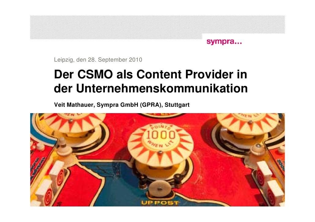 Leipzig, den 28. September 2010  Der CSMO als Content Provider in der Unternehmenskommunikation Veit Mathauer, Sympra GmbH...