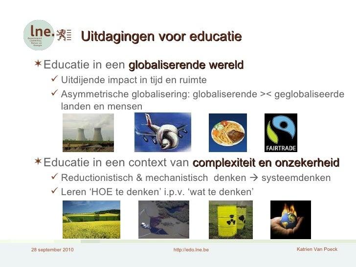 Uitdagingen voor educatie <ul><li>Educatie in een  globaliserende wereld </li></ul><ul><ul><li>Uitdijende impact in tijd e...