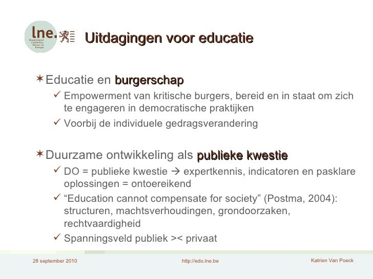 Uitdagingen voor educatie <ul><li>Educatie en  burgerschap </li></ul><ul><ul><li>Empowerment van kritische burgers, bereid...