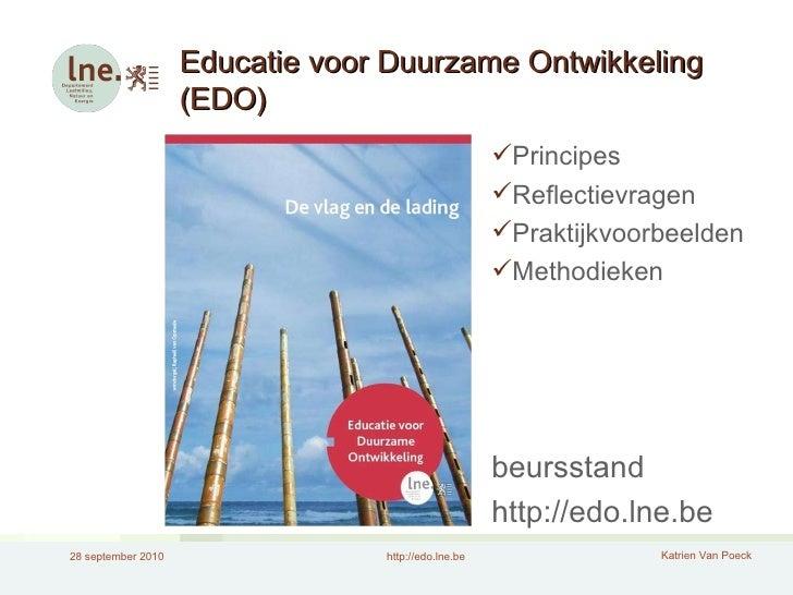 Educatie voor Duurzame Ontwikkeling (EDO) <ul><li>Principes </li></ul><ul><li>Reflectievragen </li></ul><ul><li>Praktijkvo...
