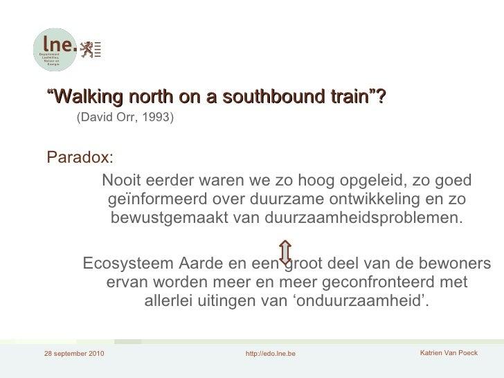 """<ul><li>"""" Walking north on a southbound train""""? </li></ul><ul><ul><li>(David Orr, 1993) </li></ul></ul><ul><li>Paradox: </..."""