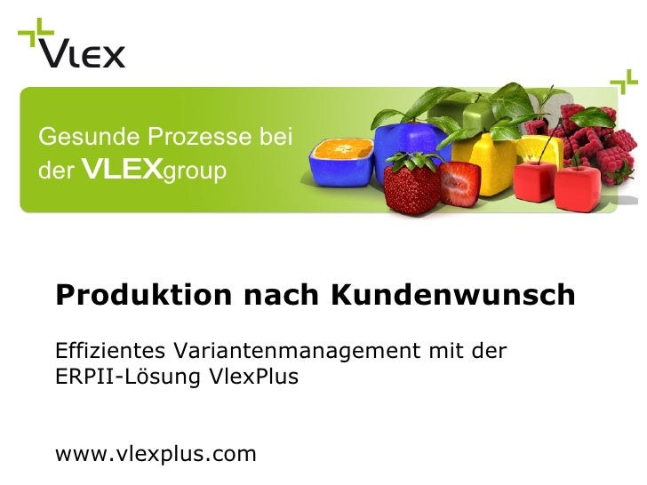 Produktion nach Kundenwunsch Effizientes Variantenmanagement mit der  ERPII-Lösung VlexPlus www.vlexplus.com